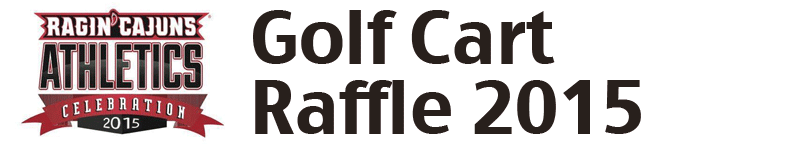 Ragin' Cajuns Athletic Celebration - Golf Cart Raffle 2015